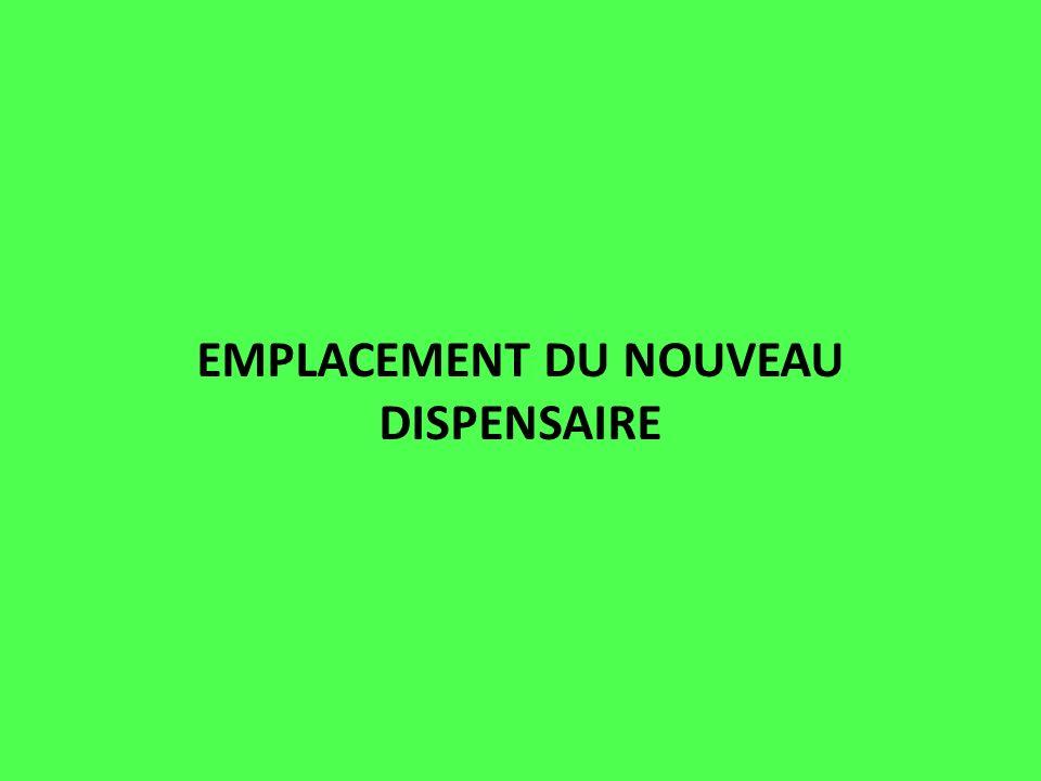 EMPLACEMENT DU NOUVEAU DISPENSAIRE