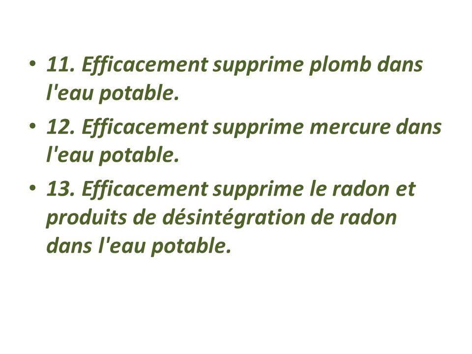 11. Efficacement supprime plomb dans l eau potable.