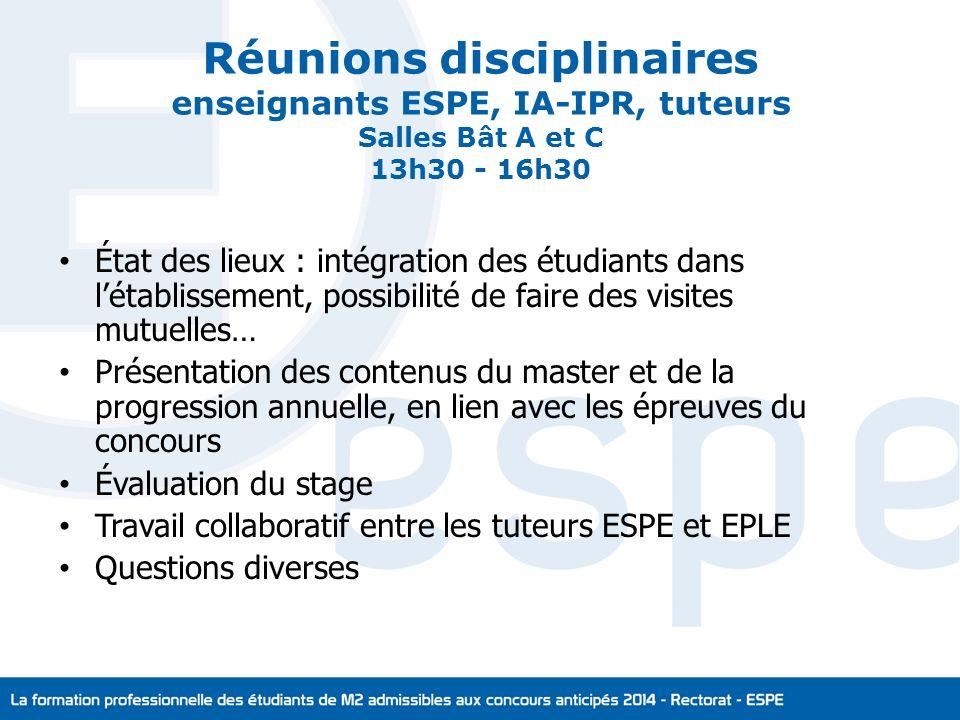 Réunions disciplinaires enseignants ESPE, IA-IPR, tuteurs Salles Bât A et C 13h30 - 16h30