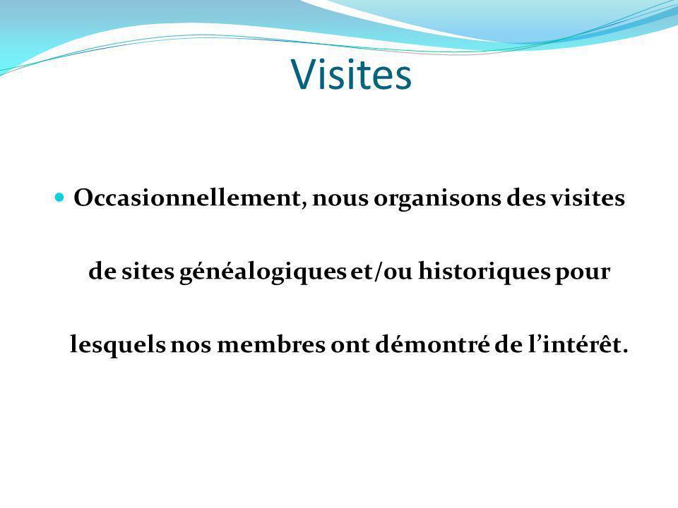 Visites Occasionnellement, nous organisons des visites de sites généalogiques et/0u historiques pour lesquels nos membres ont démontré de l'intérêt.