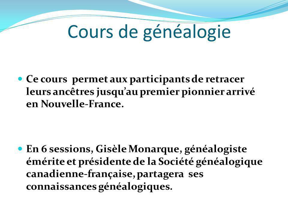 Cours de généalogie Ce cours permet aux participants de retracer leurs ancêtres jusqu'au premier pionnier arrivé en Nouvelle-France.