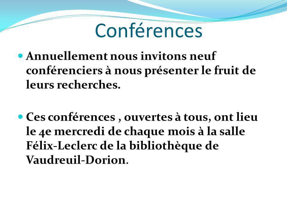 Conférences Annuellement nous invitons neuf conférenciers à nous présenter le fruit de leurs recherches.