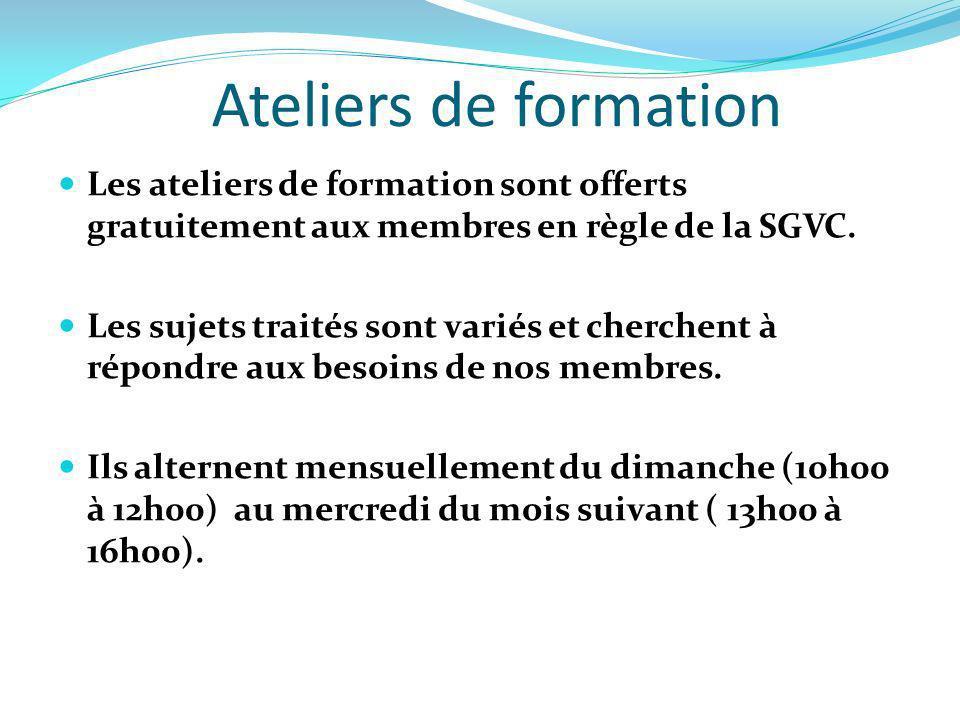 Ateliers de formation Les ateliers de formation sont offerts gratuitement aux membres en règle de la SGVC.