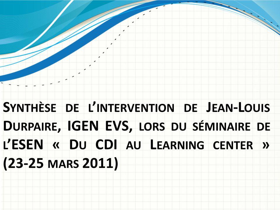 Synthèse de l'intervention de Jean-Louis Durpaire, IGEN EVS, lors du séminaire de l'ESEN « Du CDI au Learning center » (23-25 mars 2011)