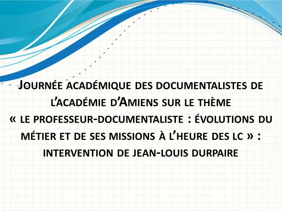 Journée académique des documentalistes de l'académie d'Amiens sur le thème « le professeur-documentaliste : évolutions du métier et de ses missions à l'heure des lc » : intervention de jean-louis durpaire