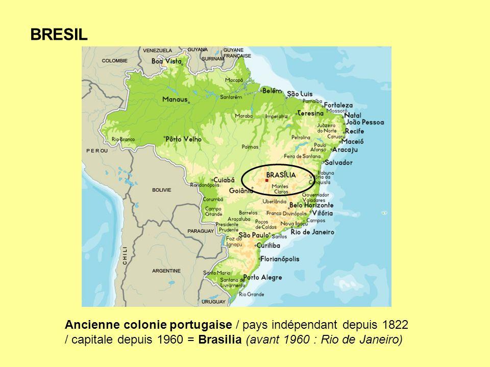 BRESIL Ancienne colonie portugaise / pays indépendant depuis 1822 / capitale depuis 1960 = Brasilia (avant 1960 : Rio de Janeiro)