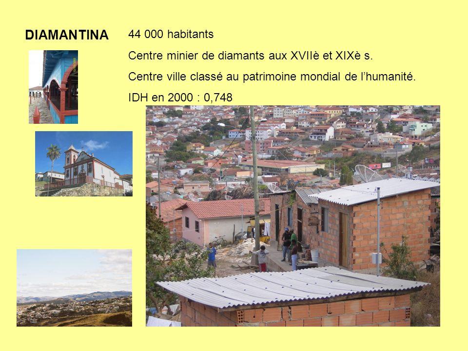 DIAMANTINA 44 000 habitants. Centre minier de diamants aux XVIIè et XIXè s. Centre ville classé au patrimoine mondial de l'humanité.