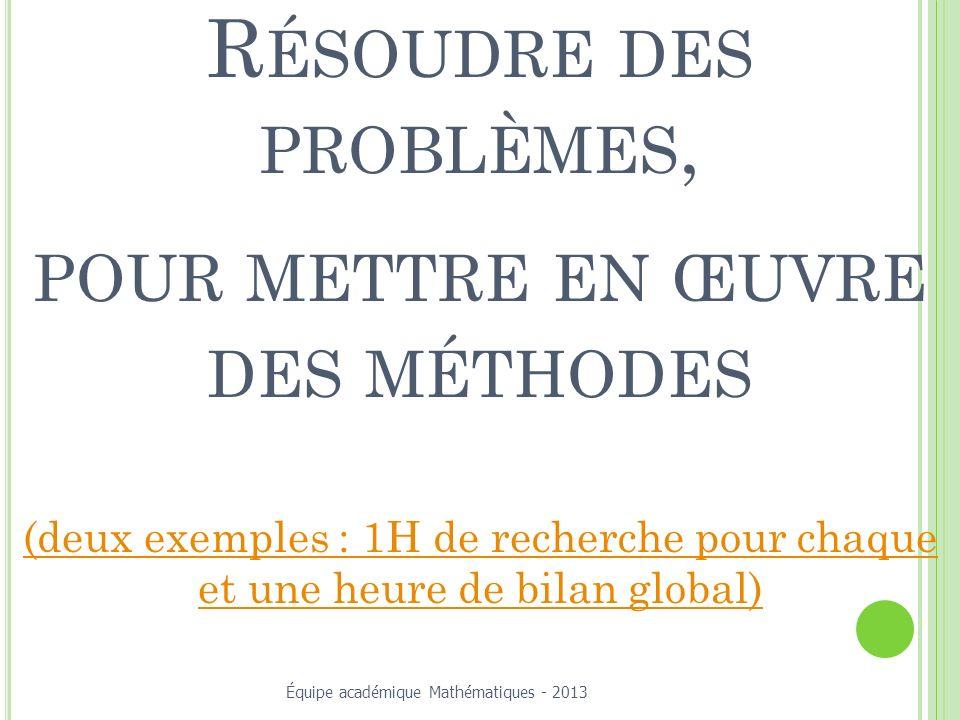 Résoudre des problèmes, pour mettre en œuvre des méthodes (deux exemples : 1H de recherche pour chaque et une heure de bilan global)