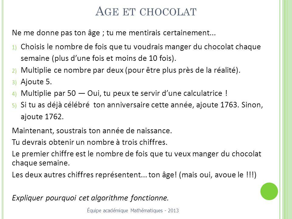 Age et chocolat Ne me donne pas ton âge ; tu me mentirais certainement... Choisis le nombre de fois que tu voudrais manger du chocolat chaque.