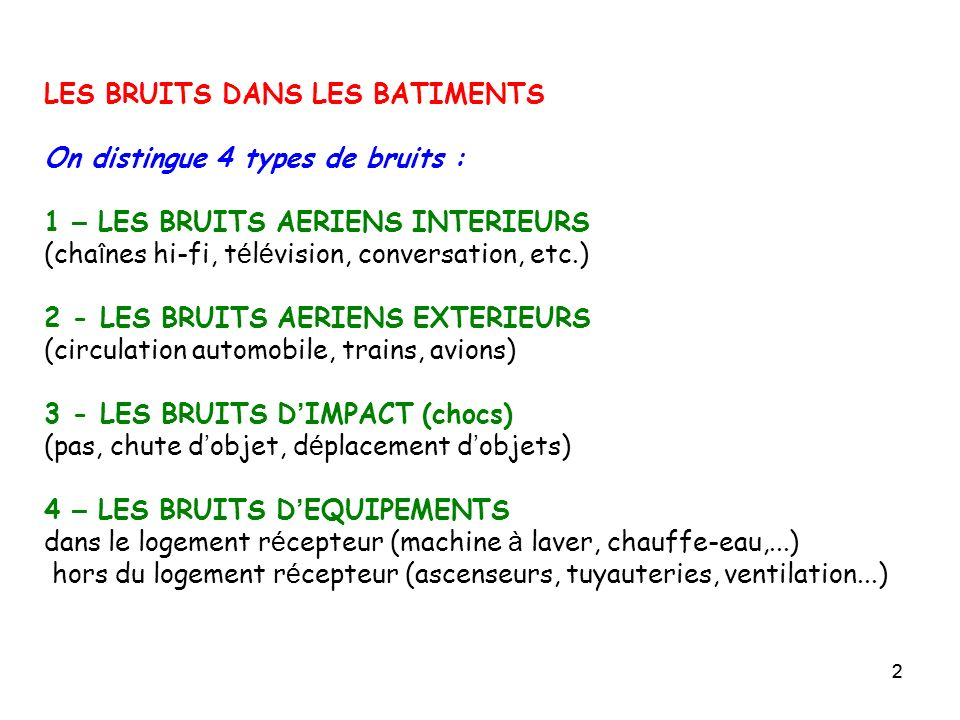 LES BRUITS DANS LES BATIMENTS On distingue 4 types de bruits :