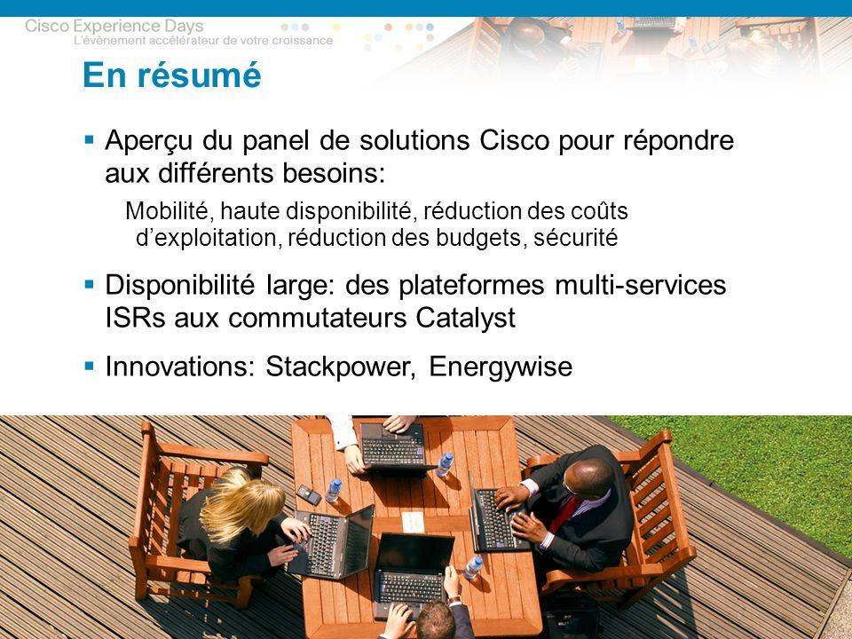 En résumé Aperçu du panel de solutions Cisco pour répondre aux différents besoins: