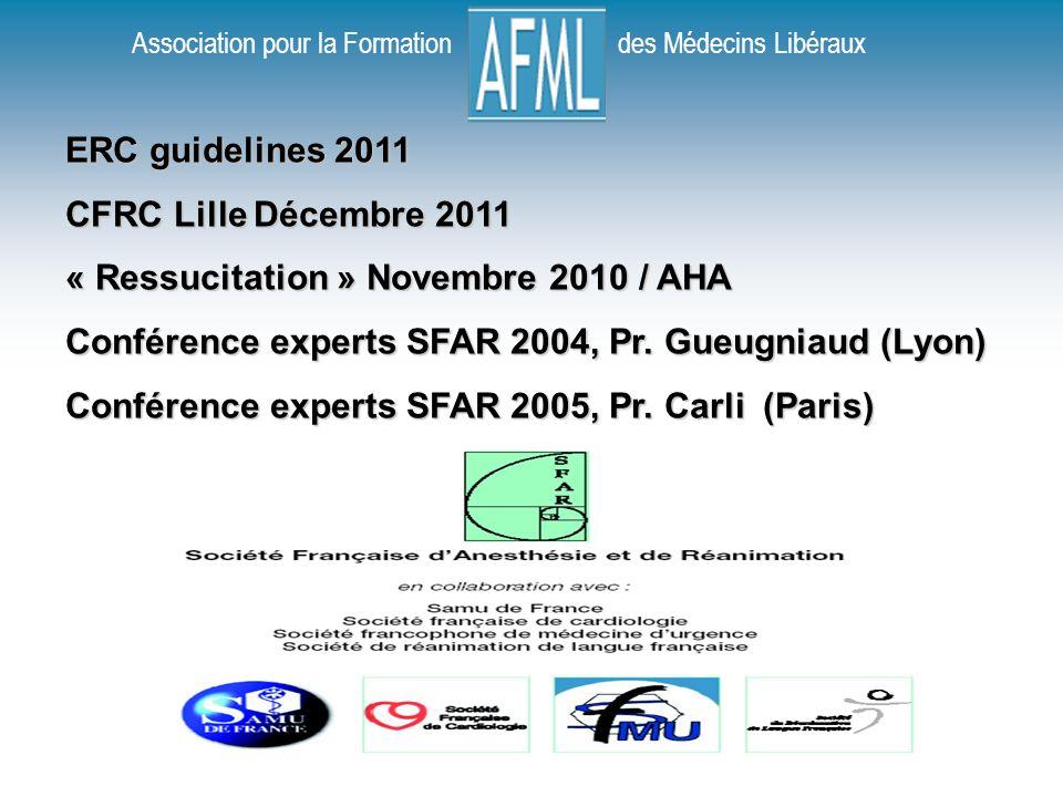 ERC guidelines 2011 CFRC Lille Décembre 2011. « Ressucitation » Novembre 2010 / AHA. Conférence experts SFAR 2004, Pr. Gueugniaud (Lyon)