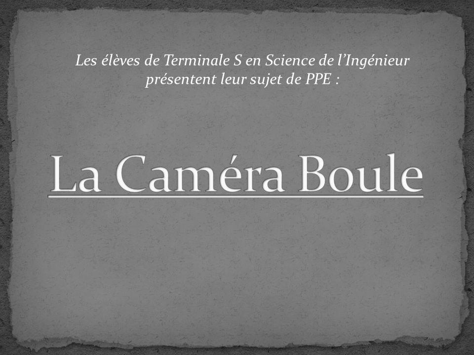 La Caméra Boule Les élèves de Terminale S en Science de l'Ingénieur