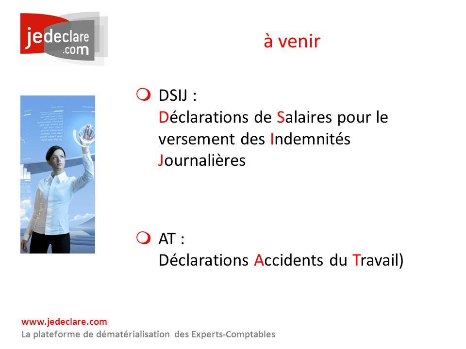 à venir DSIJ : Déclarations de Salaires pour le versement des Indemnités Journalières.