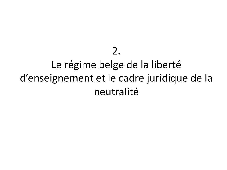 2. Le régime belge de la liberté d'enseignement et le cadre juridique de la neutralité