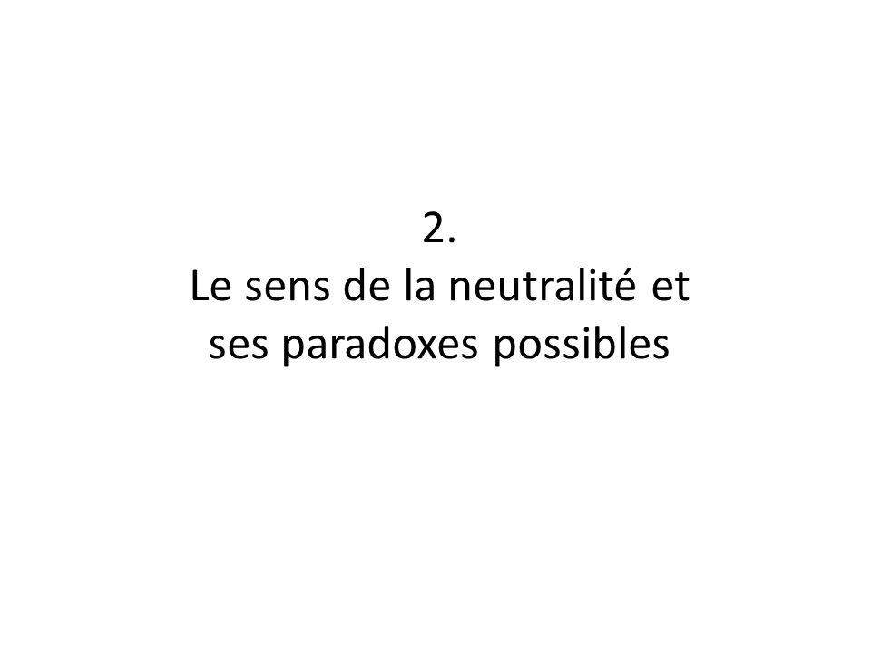 2. Le sens de la neutralité et ses paradoxes possibles