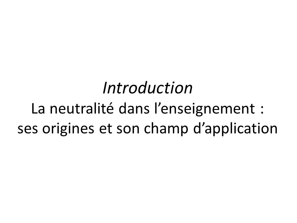Introduction La neutralité dans l'enseignement : ses origines et son champ d'application