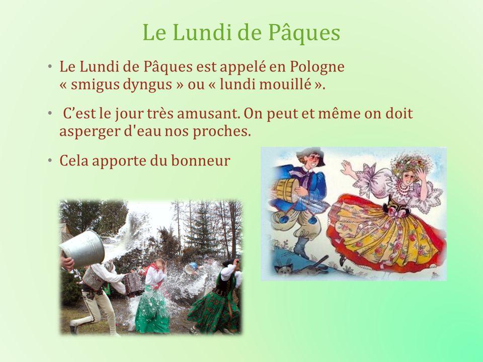 Le Lundi de Pâques Le Lundi de Pâques est appelé en Pologne « smigus dyngus » ou « lundi mouillé ».