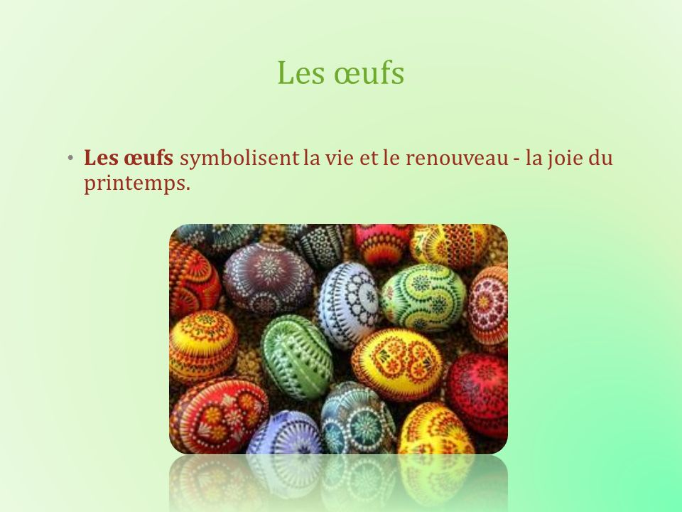 Les œufs Les œufs symbolisent la vie et le renouveau - la joie du printemps.