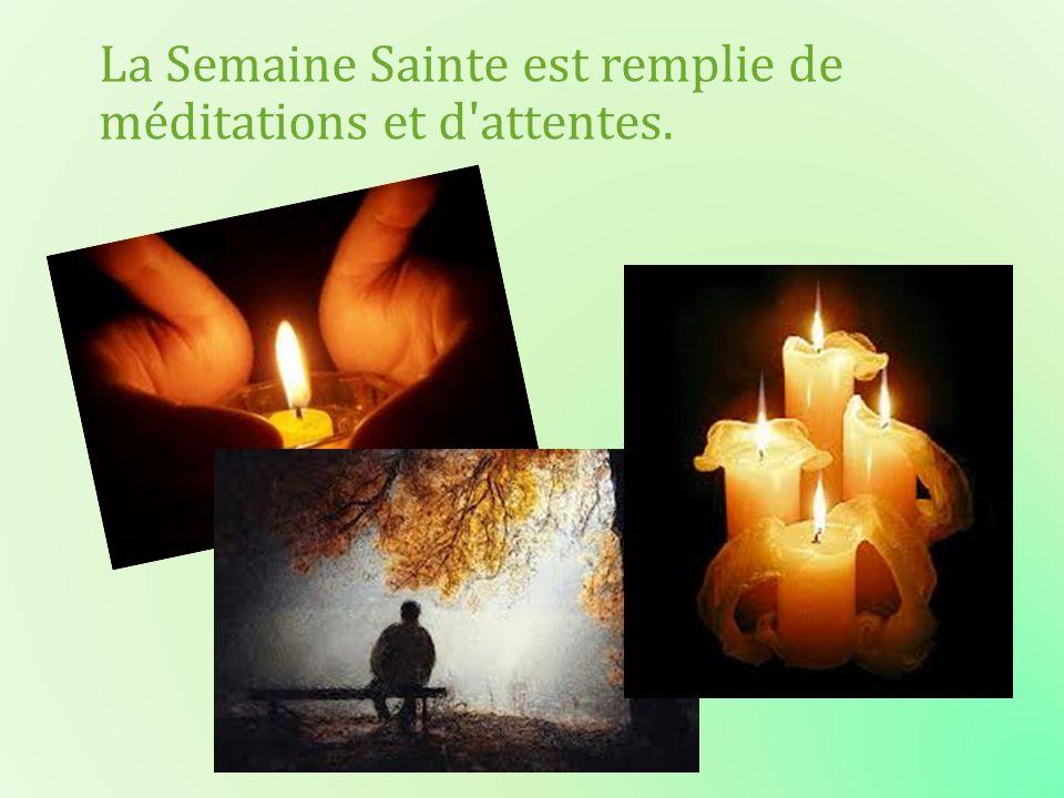 La Semaine Sainte est remplie de méditations et d attentes.