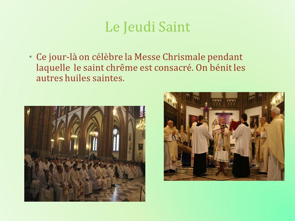 Le Jeudi Saint Ce jour-là on célèbre la Messe Chrismale pendant laquelle le saint chrême est consacré.
