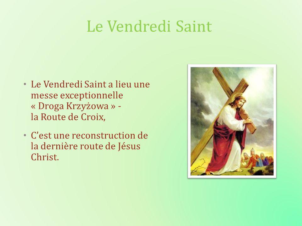 Le Vendredi Saint Le Vendredi Saint a lieu une messe exceptionnelle « Droga Krzyżowa » - la Route de Croix,