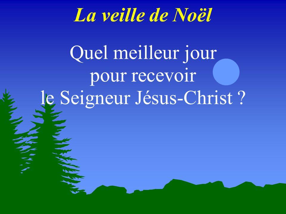 Quel meilleur jour pour recevoir le Seigneur Jésus-Christ