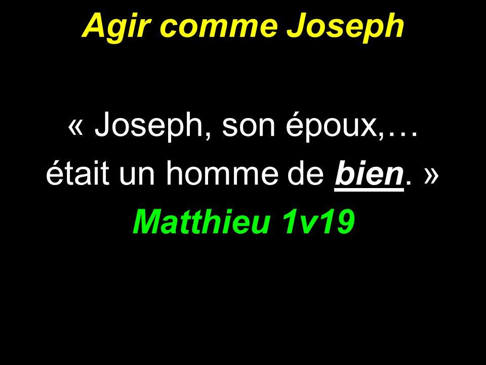« Joseph, son époux,… était un homme de bien. » Matthieu 1v19