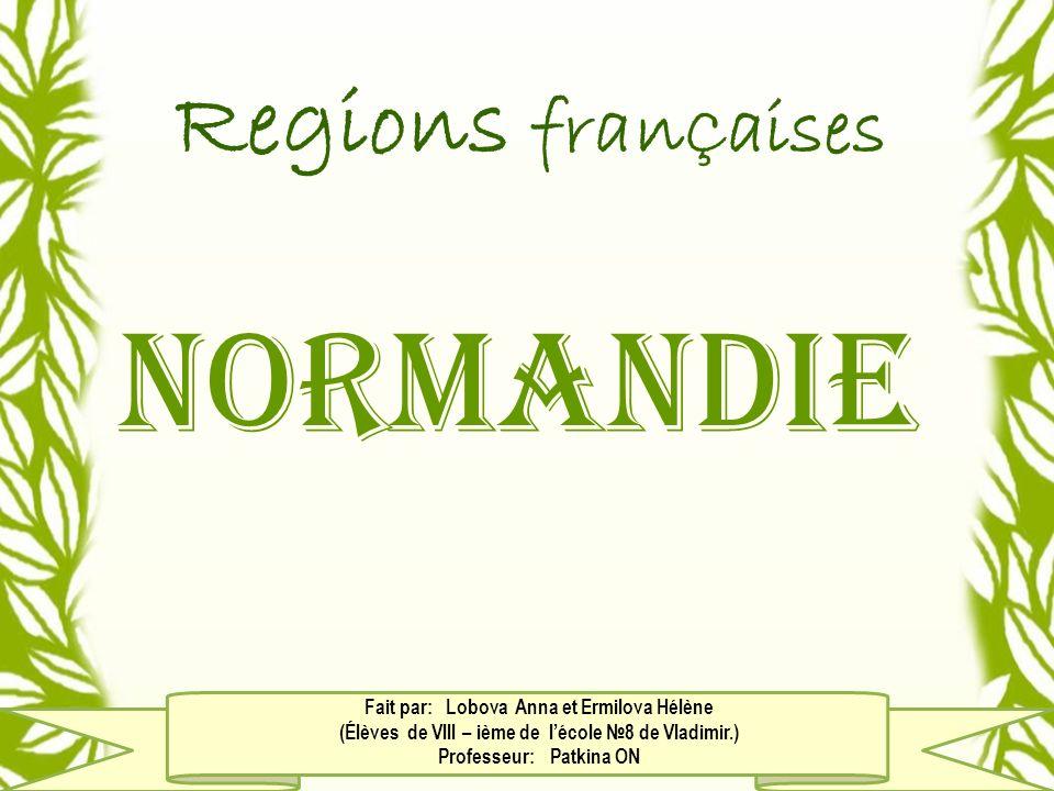 Normandie Regions franÇaises Fait par: Lobova Anna et Ermilova Hélène