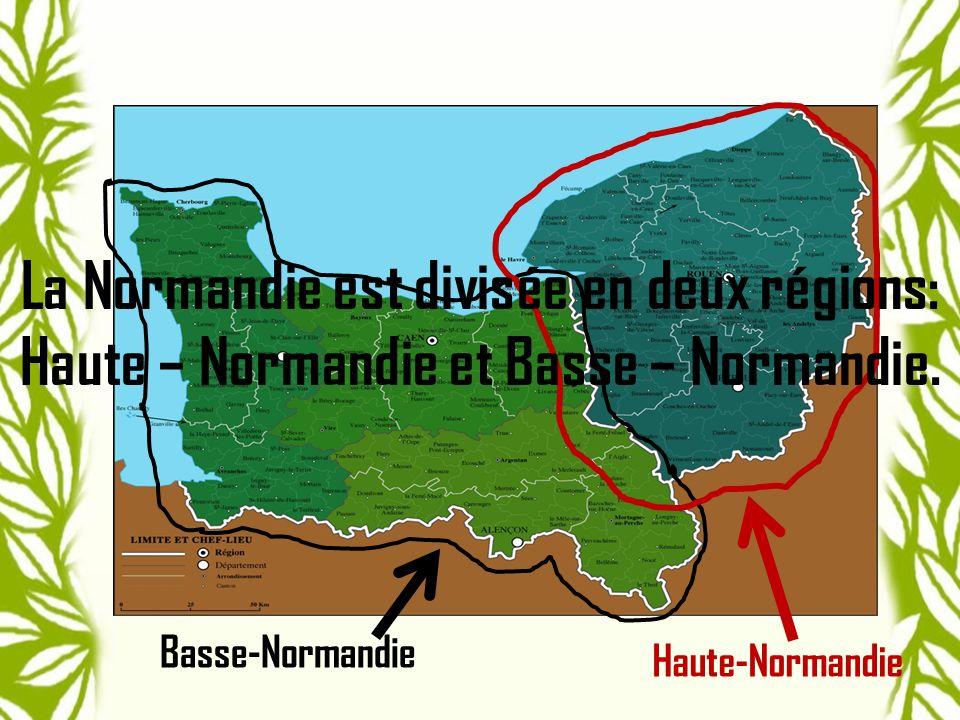 La Normandie est divisée en deux régions: Haute – Normandie et Basse – Normandie.