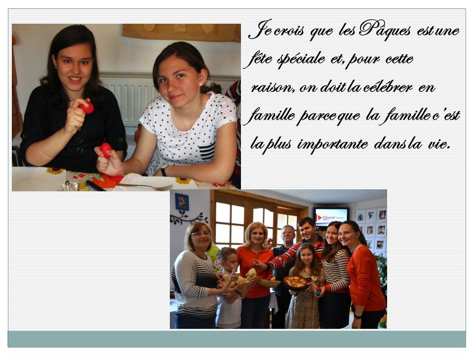 Je crois que les Pâques est une fête spéciale et, pour cette raison, on doit la célébrer en famille parce que la famille c'est la plus importante dans la vie.