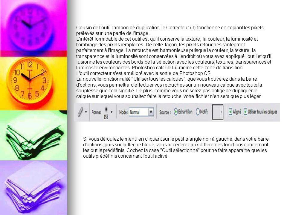 Cousin de l outil Tampon de duplication, le Correcteur (J) fonctionne en copiant les pixels prélevés sur une partie de l image.