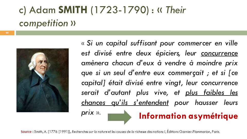 c) Adam SMITH (1723-1790) : « Their competition »