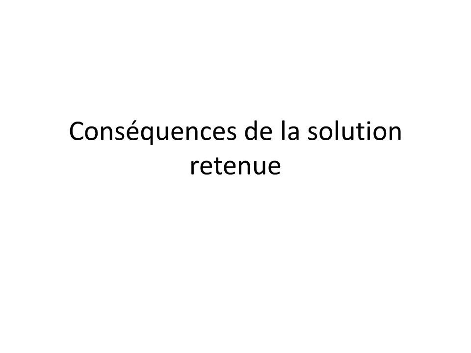 Conséquences de la solution retenue