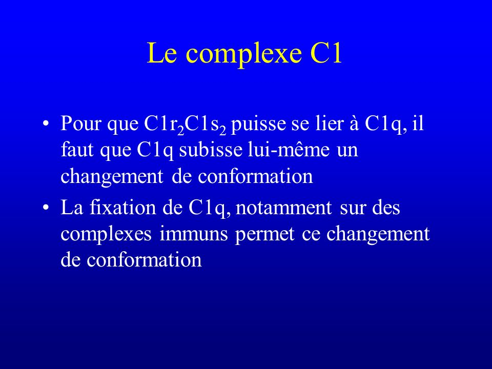 Le complexe C1 Pour que C1r2C1s2 puisse se lier à C1q, il faut que C1q subisse lui-même un changement de conformation.
