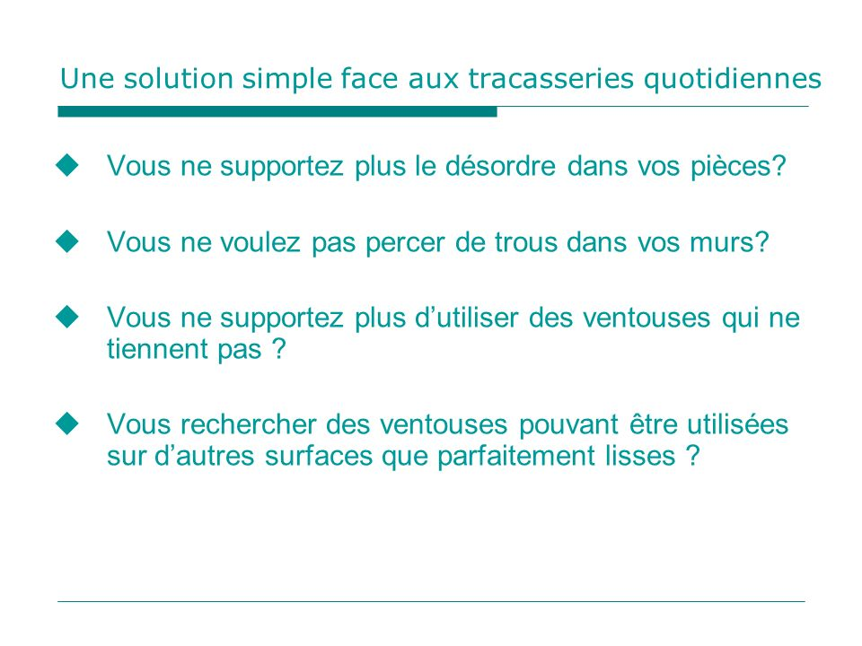 Une solution simple face aux tracasseries quotidiennes