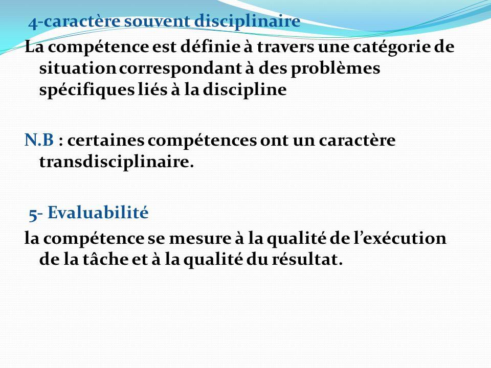 4-caractère souvent disciplinaire La compétence est définie à travers une catégorie de situation correspondant à des problèmes spécifiques liés à la discipline N.B : certaines compétences ont un caractère transdisciplinaire.