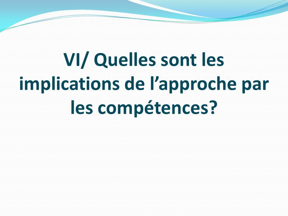 VI/ Quelles sont les implications de l'approche par les compétences