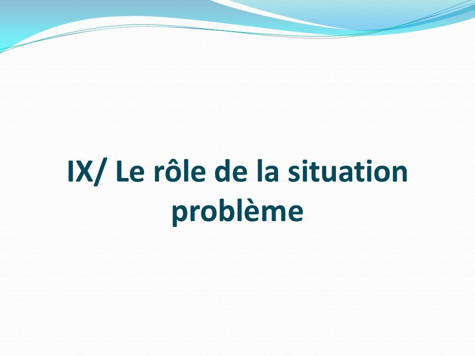 IX/ Le rôle de la situation problème