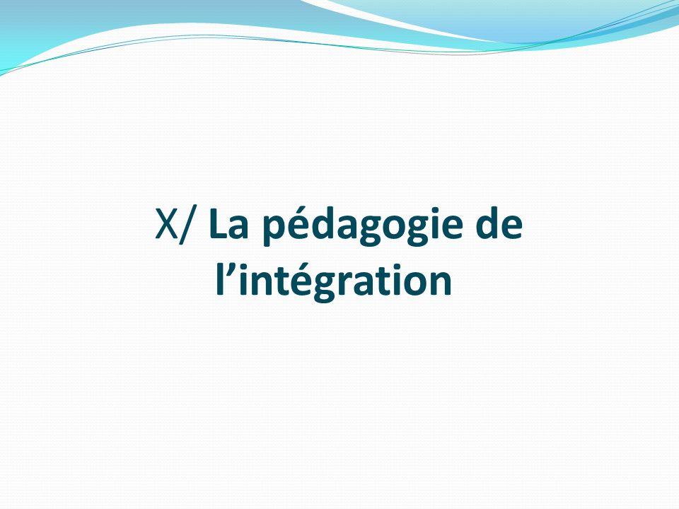 X/ La pédagogie de l'intégration