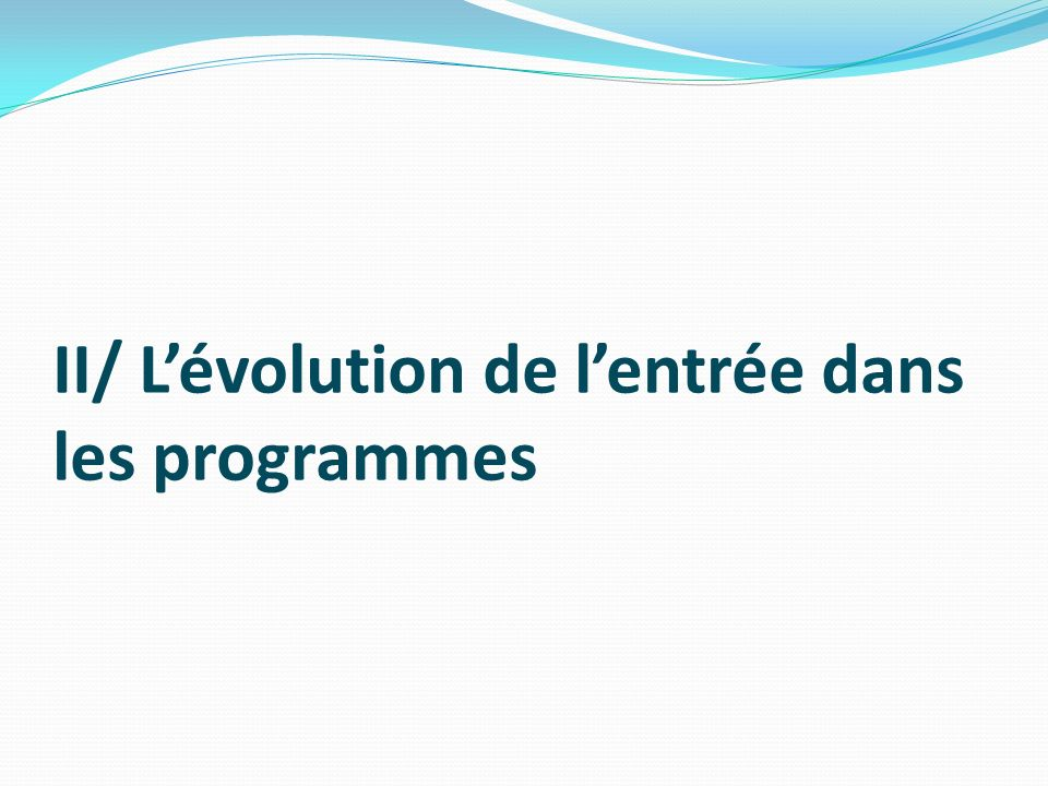 II/ L'évolution de l'entrée dans les programmes