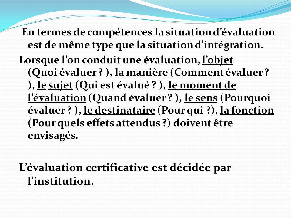 L'évaluation certificative est décidée par l'institution.