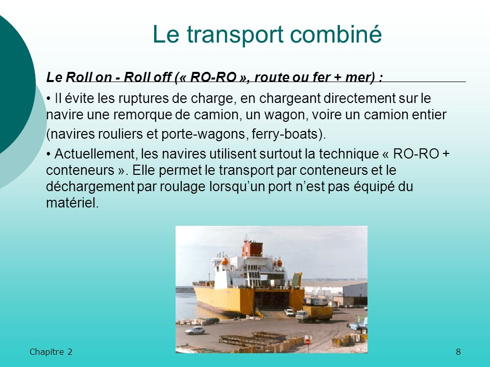 Le transport combiné Le Roll on - Roll off (« RO-RO », route ou fer + mer) :