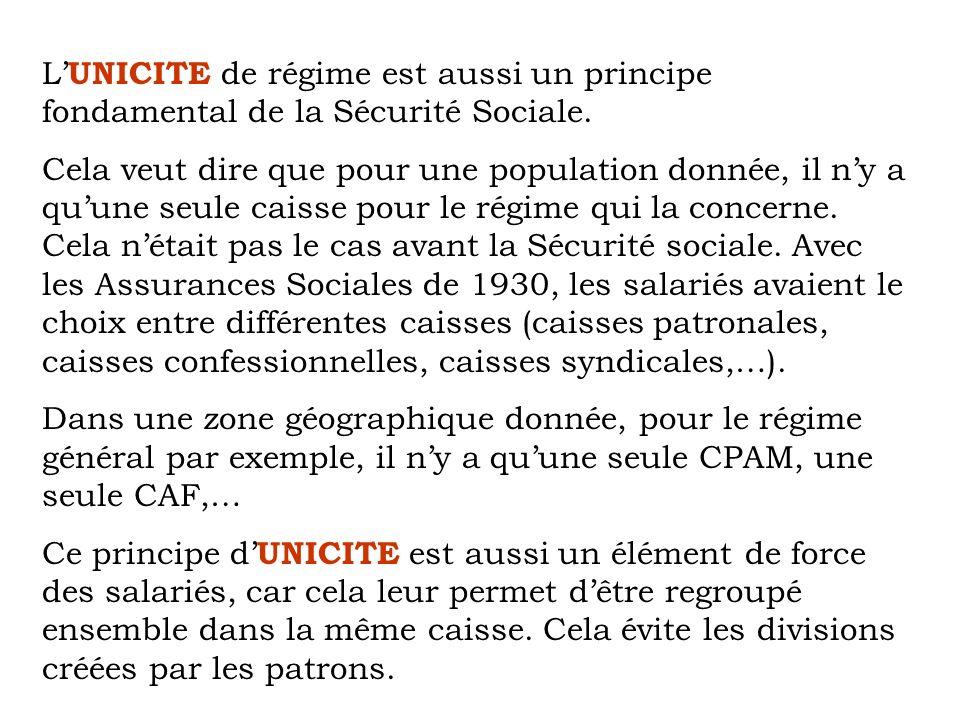L'UNICITE de régime est aussi un principe fondamental de la Sécurité Sociale.