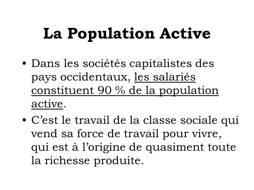 La Population Active Dans les sociétés capitalistes des pays occidentaux, les salariés constituent 90 % de la population active.