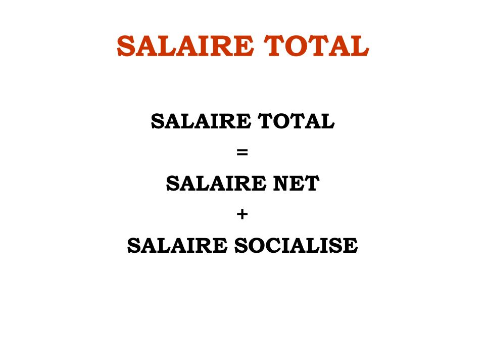 SALAIRE TOTAL SALAIRE TOTAL = SALAIRE NET + SALAIRE SOCIALISE