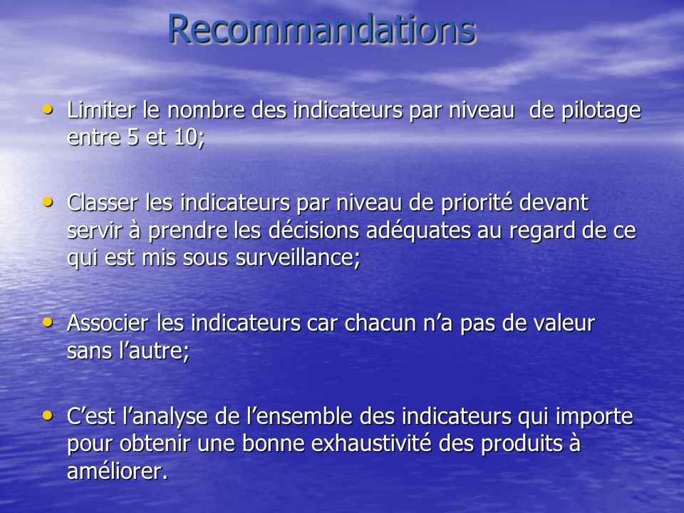 Recommandations Limiter le nombre des indicateurs par niveau de pilotage entre 5 et 10;