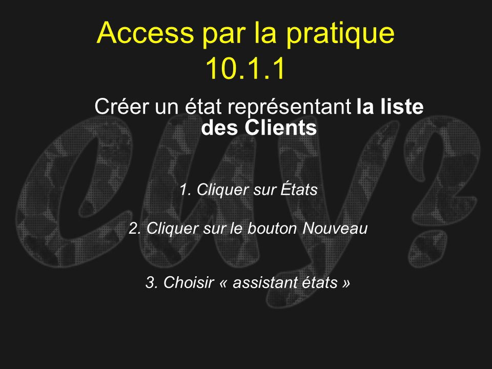 Access par la pratique 10.1.1 Créer un état représentant la liste des Clients. 1. Cliquer sur États.