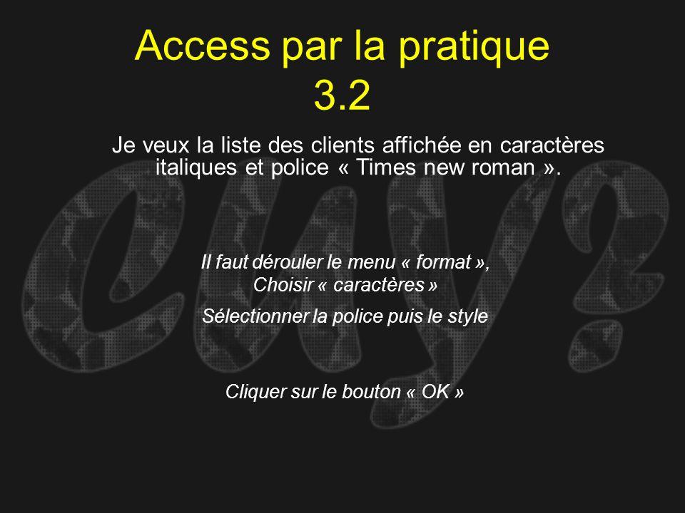 Access par la pratique 3.2Je veux la liste des clients affichée en caractères italiques et police « Times new roman ».