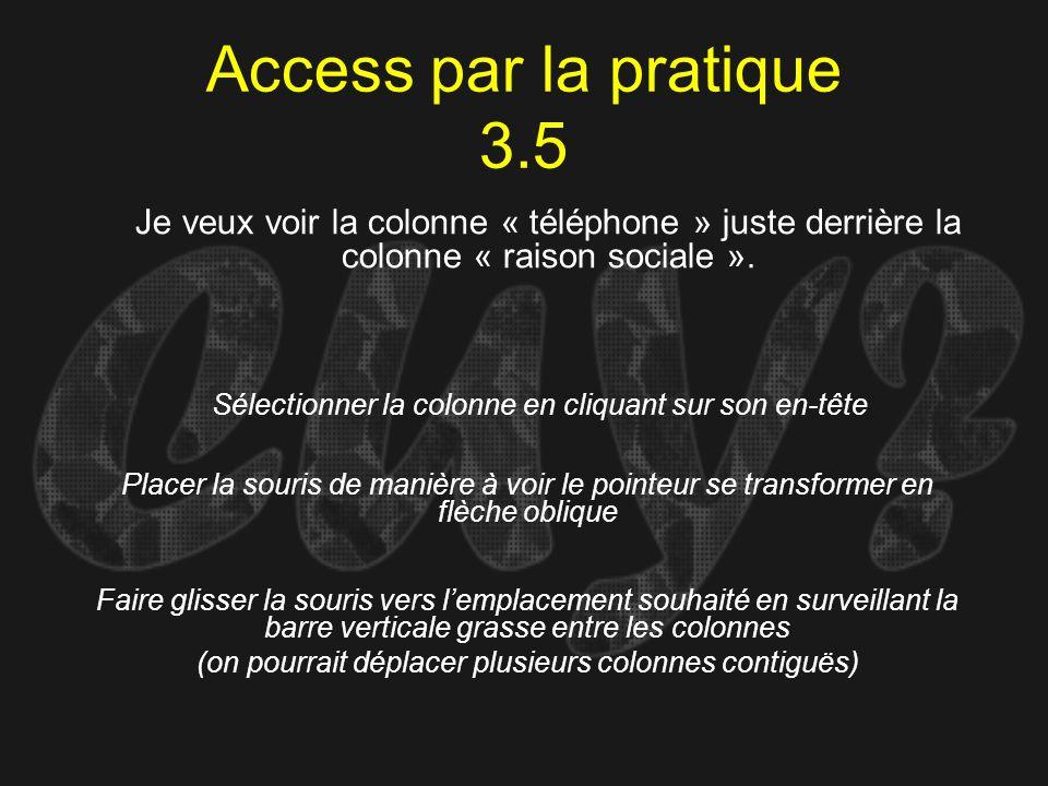 Access par la pratique 3.5 Je veux voir la colonne « téléphone » juste derrière la colonne « raison sociale ».
